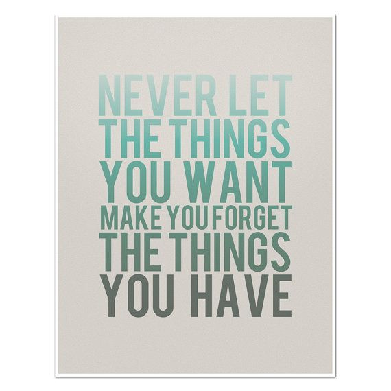 Source: http://www.etsy.com/listing/96030124/never-let-the-things-you-want-make-you