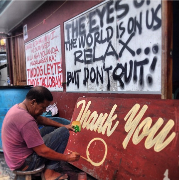 "Jeff Canot wrote this on his Instagram: ""I have no money. I have no food. All I have is inspiration and leftover paint."" Cesar, a signboard painter, says he posted all these messages outside his house to tell his fellow Taclobanons to stay, to fight and to dream again in the aftermath of the typhoon."
